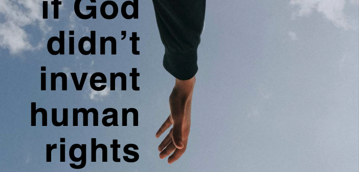 """""""If God didn't invent Human Rights why should religious people support them?"""""""